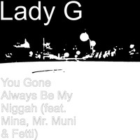 Lady G - You Gone Always Be My Niggah (feat. Mina, Mr. Muni & Fetti) (Explicit)