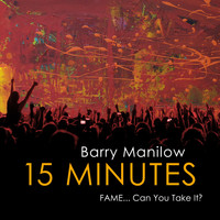 Barry Manilow - 15 Minutes (Fame...Can You Take It?)