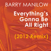 Barry Manilow - Everything's Gonna Be All Right (2012 Remix)