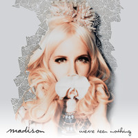 MADISON - We've Been Nothing