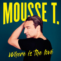 Mousse T. - Where Is The Love (Das Neue Album)