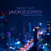 Jack Jezzro - Best of Jack Jezzro: Jazz Guitar Performances