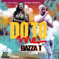 Bazza T - Do To Me - Single