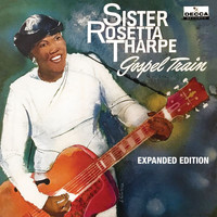 Sister Rosetta Tharpe - Gospel Train (Expanded Edition)