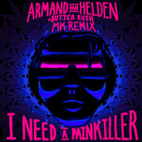 Armand Van Helden - I Need A Painkiller (Armand Van Helden Vs. Butter Rush / MK Remix)