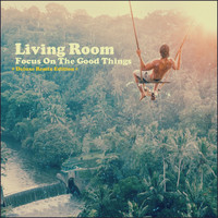 Living Room - Focus on the Good Things ( Deluxe Remix Edition )