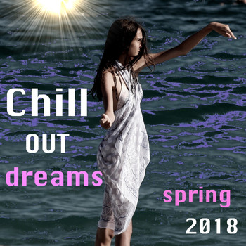 Various Artists - Chill Out Dreams Spring 2018