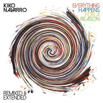Kiko Navarro - Everything Happens For A Reason - Remixed & Extended