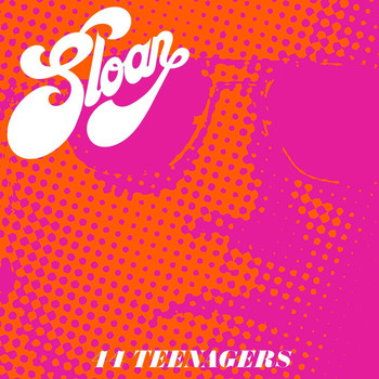 Sloan - 44 Teenagers