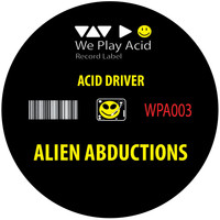 Acid Driver - Alien Abductions