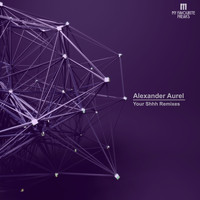 Alexander Aurel - Your Shhh Remixes