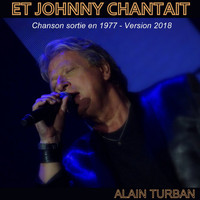 Alain Turban - Et Johnny chantait (Chanson sortie en 1977 - Version 2018)