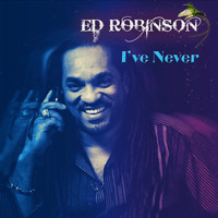 Ed Robinson - I've Never