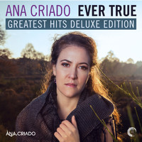 Ana Criado - Ever True: Greatest Hits Deluxe Edition