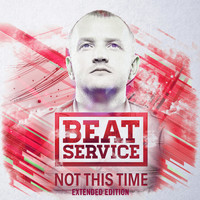 Beat Service - Not This Time (Extended Edition)