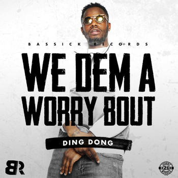 Ding Dong - We Dem a Worry Bout (Explicit)