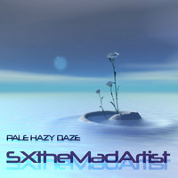 SXtheMadArtist - Pale Hazy Daze