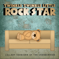 Twinkle Twinkle Little Rock Star - Lullaby Versions of The Cranberries
