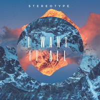 Stereotype - I Want It All