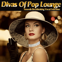 Various Artists - Divas of Pop Lounge -Smooth Breathtaking Vocal Selection