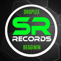 Droplex - Begginin