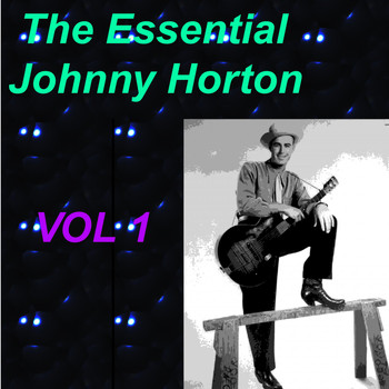Johnny Horton - The Essential Johnny Horton 1956-1960 Vol. 1