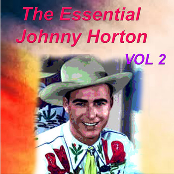 Johnny Horton - The Essential Johnny Horton 1956-1960 Vol. 2