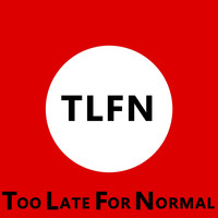 TLFN - Too Late for Normal