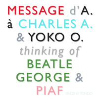 Vincent Tondo - Message d'A. à Charles A. & Yoko O. Thinking of Beatle George & Piaf