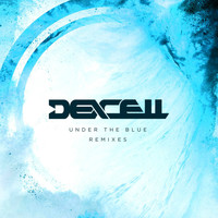 Dexcell - Under the Blue (Remixes)