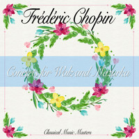 Frédéric Chopin - Concerts for Walz and Mazurka (Classical Music Masters) (Classical Music Masters)