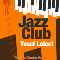 Yusef Lateef - Jazz Club (The Jazz Classics Music)