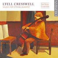 Red Note Ensemble - Lyell Cresswell: Music for String Quartet
