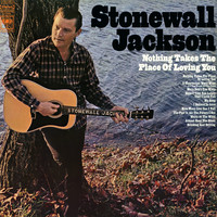 Stonewall Jackson - Nothing Takes the Place of Loving You