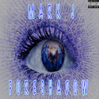 Mark J - Foreshadow (Explicit)