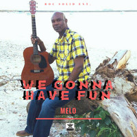 Melo - We Gonna Have Fun