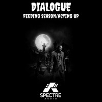 Dialogue - Feeding Season/Acting Up