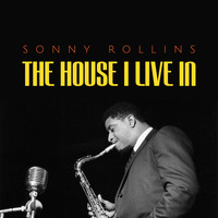 Sonny Rollins - The House I Live In