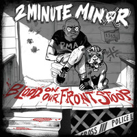 2 Minute Minor - Blood on Our Front Stoop