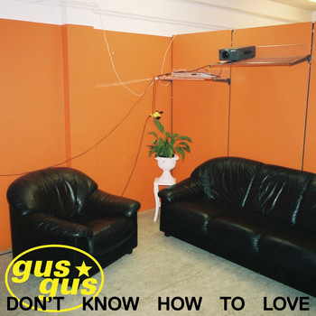 Gusgus - Don't Know How to Love