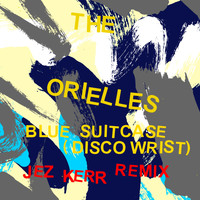 The Orielles - Blue Suitcase (Disco Wrist) (Jez Kerr Remix)