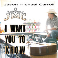 Jason Michael Carroll - I Want You to Know