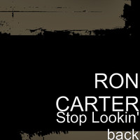 Ron Carter - Stop Lookin' back