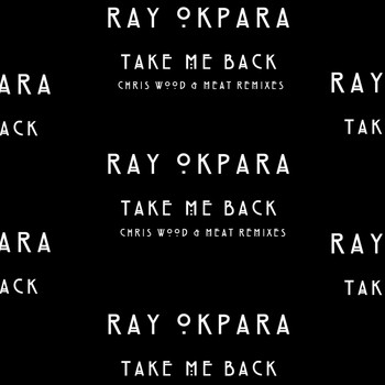 Ray Okpara - Take Me Back (Remixes)