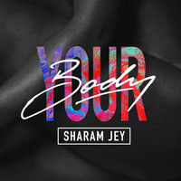 Sharam Jey - Your Body