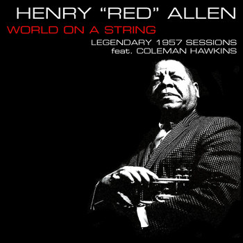 "Henry ""Red"" Allen - Henry ""Red"" Allen: World On A String - Legendary 1957 Session Feat. Coleman Hawkins"