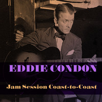 Eddie Condon - Eddie Condon: Jam Session Coast-To-Coast