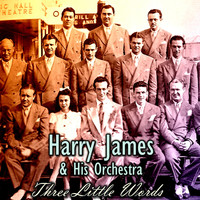 Harry James & His Orchestra - Three Little Words