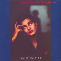 Anne Pigalle - Why Does It Have To Be This Way…