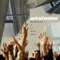 Art Of Noise - Reconstructed…For Your Listening Pleasure